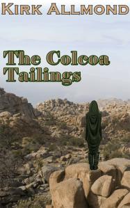 The Colcoa Tailings, A novel by Kirk Allmond