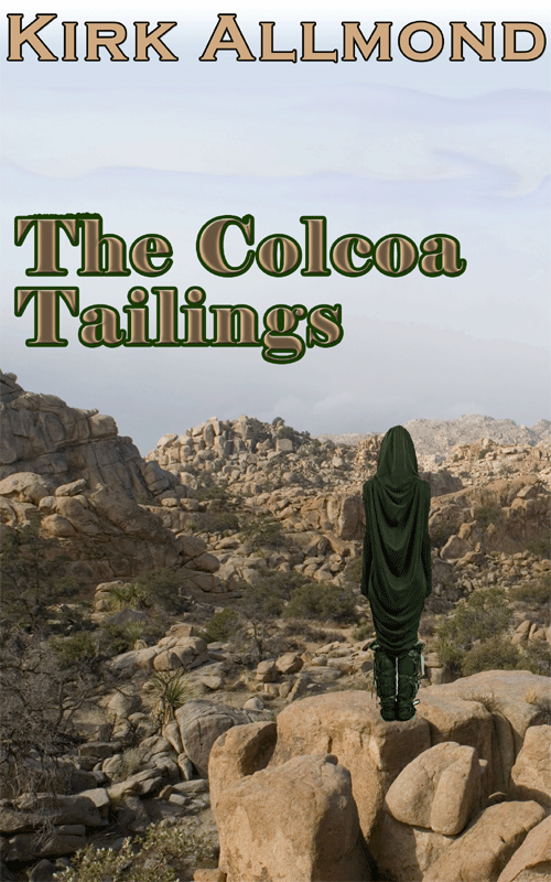 The Colcoa Tailings, A novel by Kirk Allmond
