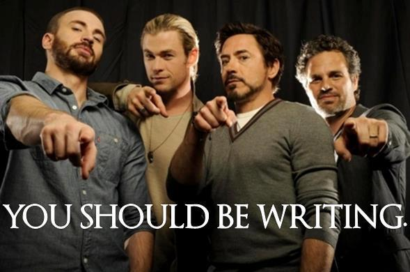 The Avengers are telling me to write.