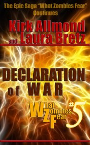 Book 5 of the What Zombies Fear Series Declaration of War by Kirk Allmond and Laura Bretz